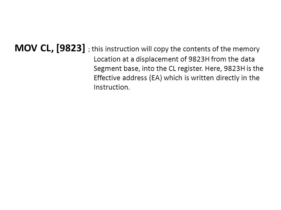 MOV CL, [9823] ; this instruction will copy the contents of the memory